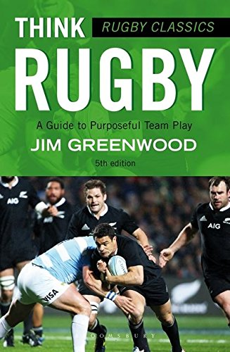 Rugby Classics: Think Rugby: A Guide to Purposeful Team Play por Jim Greenwood