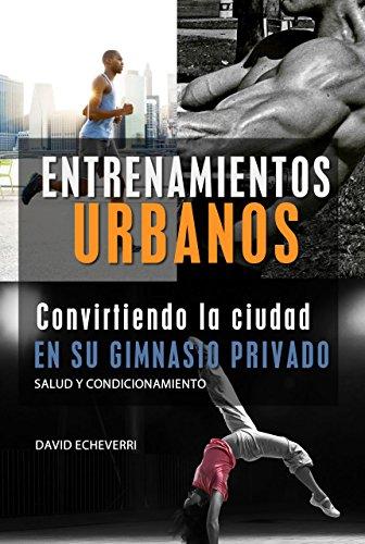 Entrenamientos  Urbanos: Convirtiendo la ciudad en su gimnasio de entrenamiento por David Echeverri