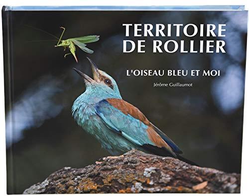 Territoire de rollier : L'oiseau bleu et moi