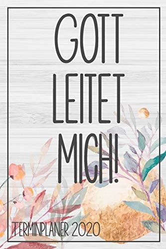 Gott leitet mich! Terminplaner 2020: Jahresplaner von September 2019 bis Dezember 2020 zum organisieren, planen und notieren. Christliches Notizbuch ... mit glänzendem Soft Cover für die Handtasche.