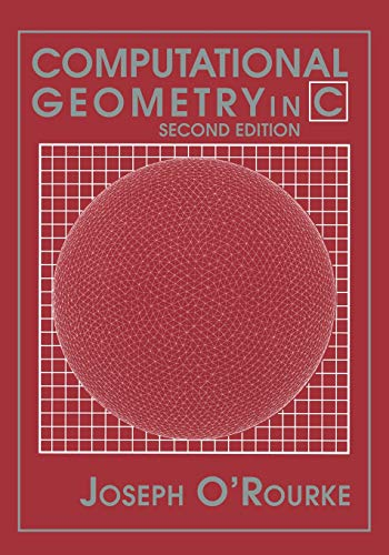 Computational Geometry in C Second Edition (Cambridge Tracts in Theoretical Computer Science (Paperback)) (Science Computational)