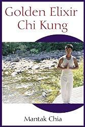 Golden Elixir Chi Kung by Mantak Chia (2004-11-23)