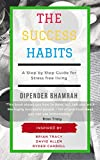 The Success Habits: A Step by Step Guide for Stress free living