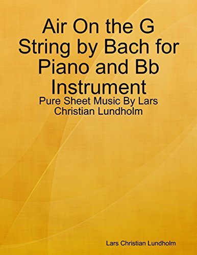 Air On the G String by Bach for Piano and Bb Instrument - Pure Sheet Music By Lars Christian Lundholm (English Edition) -