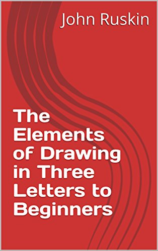 The Elements of Drawing in Three Letters to Beginners (English Edition)