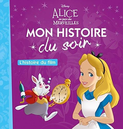ALICE AU PAYS DES MERVEILLES - Mon Histoire du Soir - L'histoire du film (HJD MON HISTOIR)