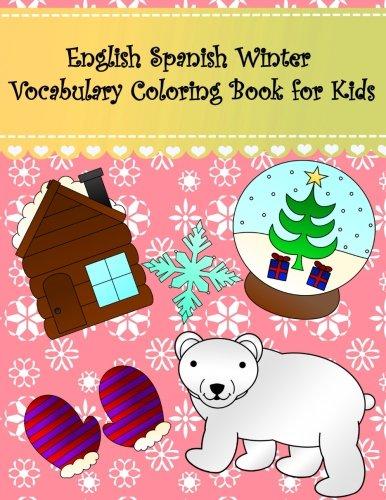 English Spanish Winter Vocabulary Coloring Book for Kids: English Spanish winter language learning coloring book for kids. Large pictures; snowflake ... English Spanish Coloring Books For Kids)