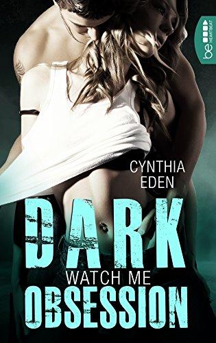 Dark Obsession - Watch me (Dunkle Begierde 1) von [Eden, Cynthia]