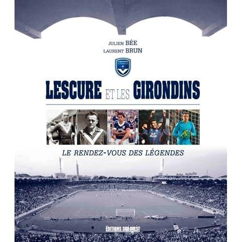 Lescure et les Girondins : Le rendez-vous des légendes