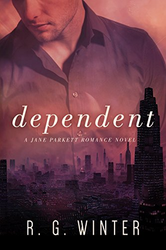 Romance: Dependent - A Contemporary Romance Novel (The Jane Parkett Romance Series Book 4)