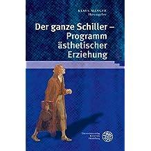 Der ganze Schiller - Programm ästhetischer Erziehung (Ereignis Weimar-Jena. Kultur um 1800 / Ästhetische Forschungen)