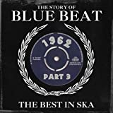 The Story Of Blue Beat 1962: The Best In Ska Part 3 (The Best In Ska)