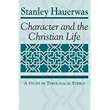 Character and the Christian Life: A Study in Theological Ethics (Trinity University Monograph Series in Religion)