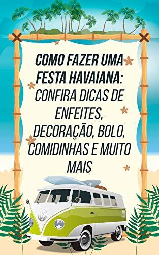 Como Fazer Uma Festa Havaiana: Confira Dicas de Enfeites, Decoração, Bolo, Comidinhas e Muito Mais (Portuguese Edition)