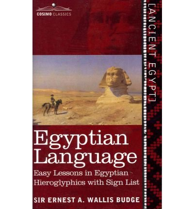 [(Egyptian Language: Easy Lessons in Egyptian Hieroglyphics with Sign List)] [Author: Ernest A Wallis Budge] published on (January, 2011)