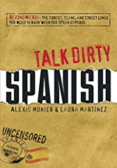 Idea Regalo - Talk Dirty Spanish: Beyond Mierda: The curses, slang, and street lingo you need to Know when you speak espanol (English Edition)