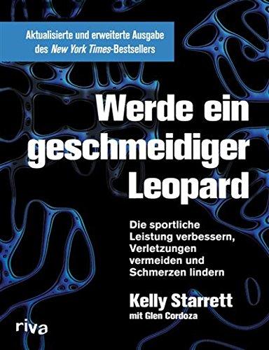 Werde ein geschmeidiger Leopard - aktualisierte und erweiterte Ausgabe: Die sportliche Leistung verbessern, Verletzungen vermeiden und Schmerzen lindern - Leopard 4