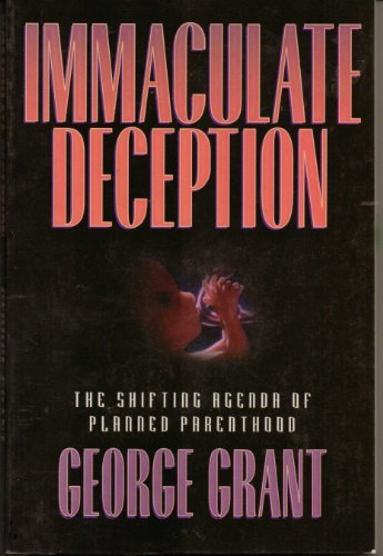 immaculate-deception-the-shifting-agenda-of-planned-parenthood-by-george-grant-1996-03-02