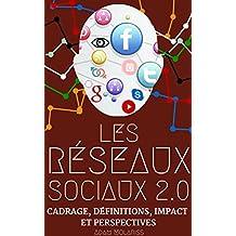 LES RÉSEAUX SOCIAUX 2.0: Cadrage, définitions, impact  & perspectives