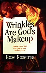 Wrinkles Are God's Makeup: How You Can Find Meaning in Your Evolving Face by Rose Rosetree (19-Dec-2003) Paperback