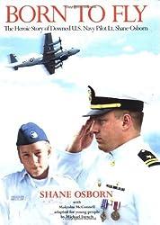 Born to Fly: The Heroic Story of Downed U.S. Navy Pilot Lt. Shane Osborn by Shane Osborn (2001-11-13)