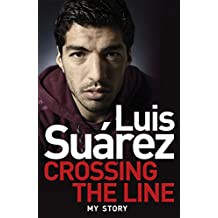 Luis Suarez: Crossing the Line - My Story (English Edition)