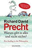 Warum gibt es alles und nicht nichts: Ein Ausflug in die Philosophie - Richard David Precht
