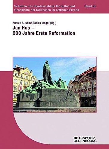 Jan Hus - 600 Jahre Erste Reformation (Schriften des Bundesinstituts für Kultur und Geschichte der Deutschen im östlichen Europa)