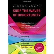 Surf the Waves of Opportunity: Lead Your Business to Operational Excellence with Five Things Done Right by Dietrich Legat (2016-02-16)