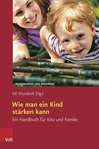Wie man ein Kind stärken kann: Ein Handbuch für Kita und Familie (Frühe Bildung und Erziehung) (Wie Man Für Kinder)