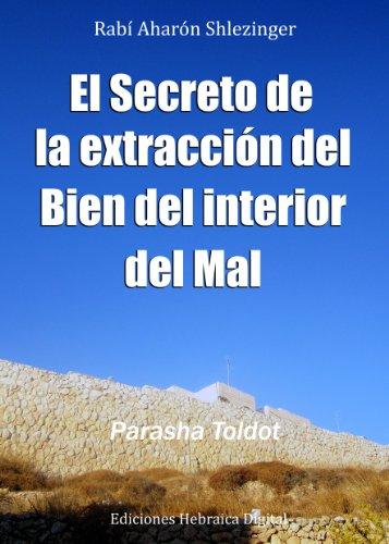 El Secreto de la Extracción del Bien del Interior del Mal (La Parashá en profundidad) por Aharón Shlezinger