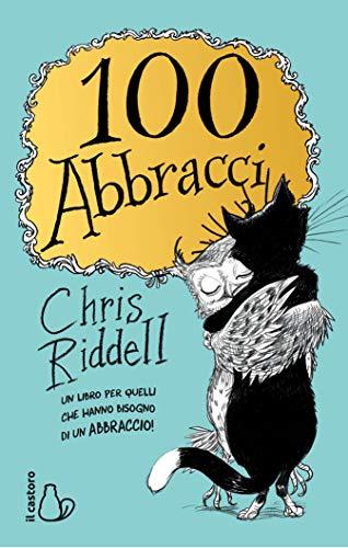 100 abbracci. Ediz. illustrata (Il Castoro bambini) por Chris Riddell
