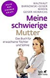Meine schwierige Mutter: Das Buch für erwachsene Töchter und Söhne (Fachratgeber Klett-Cotta / Hilfe aus eigener Kraft)