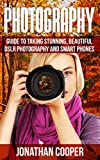 #9: Photography: Guide To Taking Stunning Beautiful Pictures -DSLR  Photography And  Smart Phones (Digital Pictures,Compositions,Demystified Book 1)