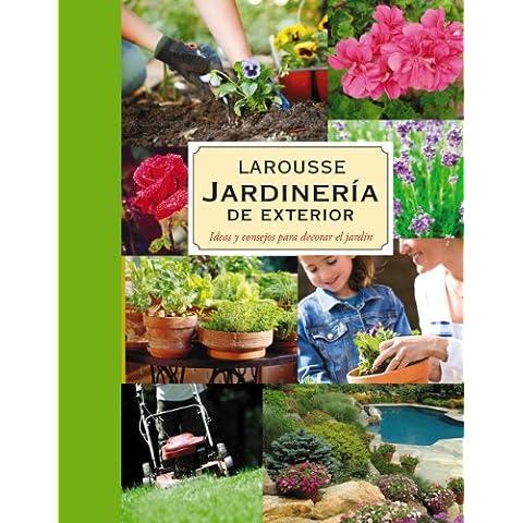 Jardinería. Plantas de exterior (Larousse - Libros Ilustrados/ Prácticos - Ocio Y Naturaleza - Jardinería - Larousse