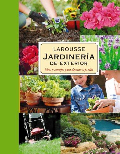 Jardinería. Plantas de exterior (Larousse - Libros Ilustrados/ Prácticos - Ocio Y Naturaleza - Jardinería - Larousse De...) por Aa.Vv.