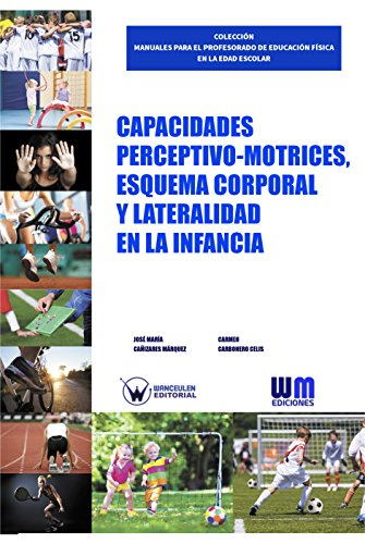 Capacidades perceptivo motrices, esquema corporal y lateralidad en la infancia por José María Cañizares Márquez