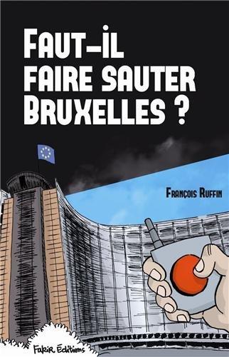 Faut-il faire sauter Bruxelles ? : Un to...