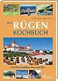 Das Rügen Kochbuch: Zwischen Sanddorn, Reet und Meer