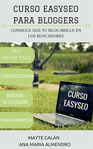 CURSO EASYSEO PARA BLOGGERS: CONSIGUE QUE TU BLOG BRILLE EN LOS BUSCADORES (Spanish Edition)