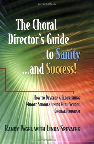 The Choral Director's Guide to Sanity...and Success! How to Develop a Flourishing Middle School/Junior High School Choral Program by Randy Pagel, Linda Spevacek (2004) Paperback