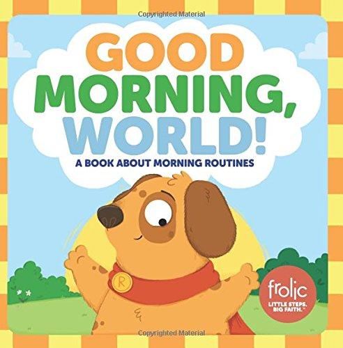 Good Morning, World! (Frolic First Faith) por Kristen Mccurry