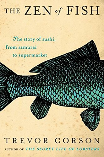 Zen Of Fish: The Story Of Sushi, From Samurai To Supermarket
