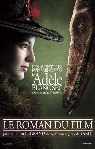 Les aventures d'Adèle Blanc-Sec : un film de Luc Besson ; Le roman du film
