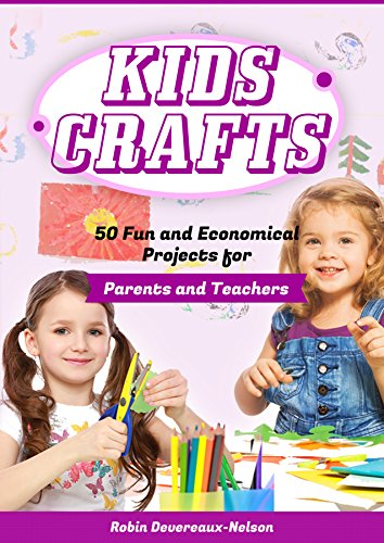 Kids Crafts: 50 Fun and Economical Projects for  Parents and Teachers (English Edition)