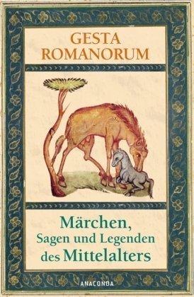 Gesta Romanorum. Märchen, Sagen und Legenden des Mittelalters