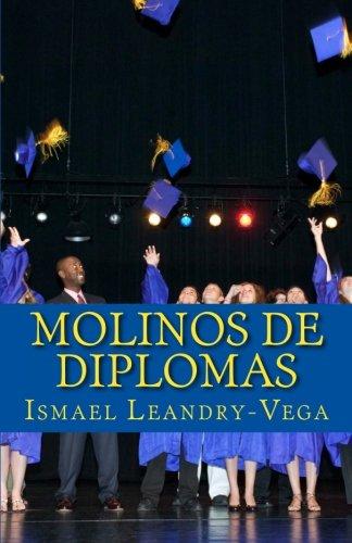Molinos de Diplomas: Análisis jurídico y educativo sobre las universidades no acreditadas por Ismael Leandry-Vega