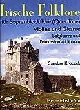 IRISCHE FOLKLORE 1 - arrangiert für Sopranblockflöte - (Querflöte) - Violine - Gitarre - (+E-Bass/Schlagzeug) [Noten / Sheetmusic]