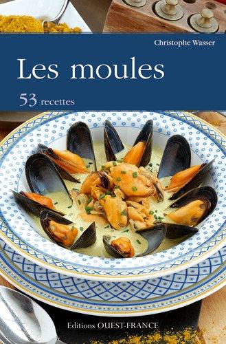 Les moules : 53 recettes par Christophe Wasser