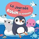 LA JOURNEE DE ROBIN LE PINGOUIN (Collection mon premier livre de bain)